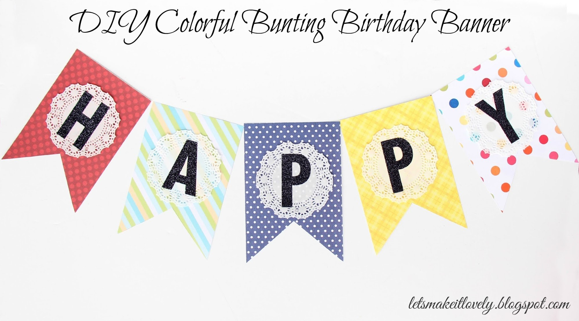 Let's Make It Lovely Diy Colorful Bunting Birthday Banner Inside Diy Birthday Banner Template