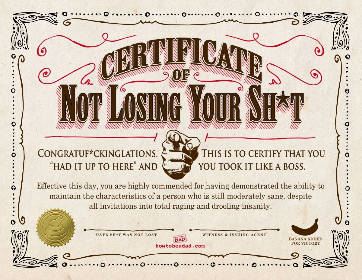 Your Certificate Of Not Losing Your Sht  Parentalaughs  Funny Regarding Fun Certificate Templates